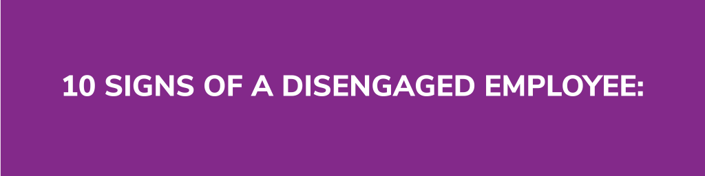 10 Signs of Employee Disengagement