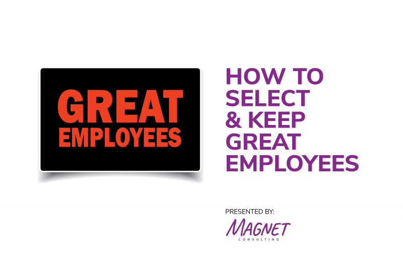How to Select & Keep Great Employees